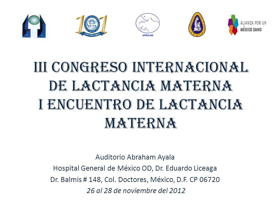 Iii CONGRESO INTERNACIONAL DE LACTANCIA MATERNA i Encuentro de lactancia materna Auditorio Abraham Ayala Hospital General de México OD, Dr. Eduardo Li