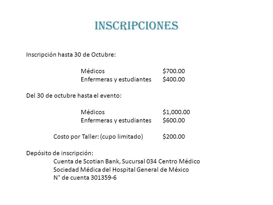 inscripciones Inscripción hasta 30 de Octubre: Médicos$700.00 Enfermeras y estudiantes$400.00 Del 30 de octubre hasta el evento: Médicos$1,000.00 Enfe