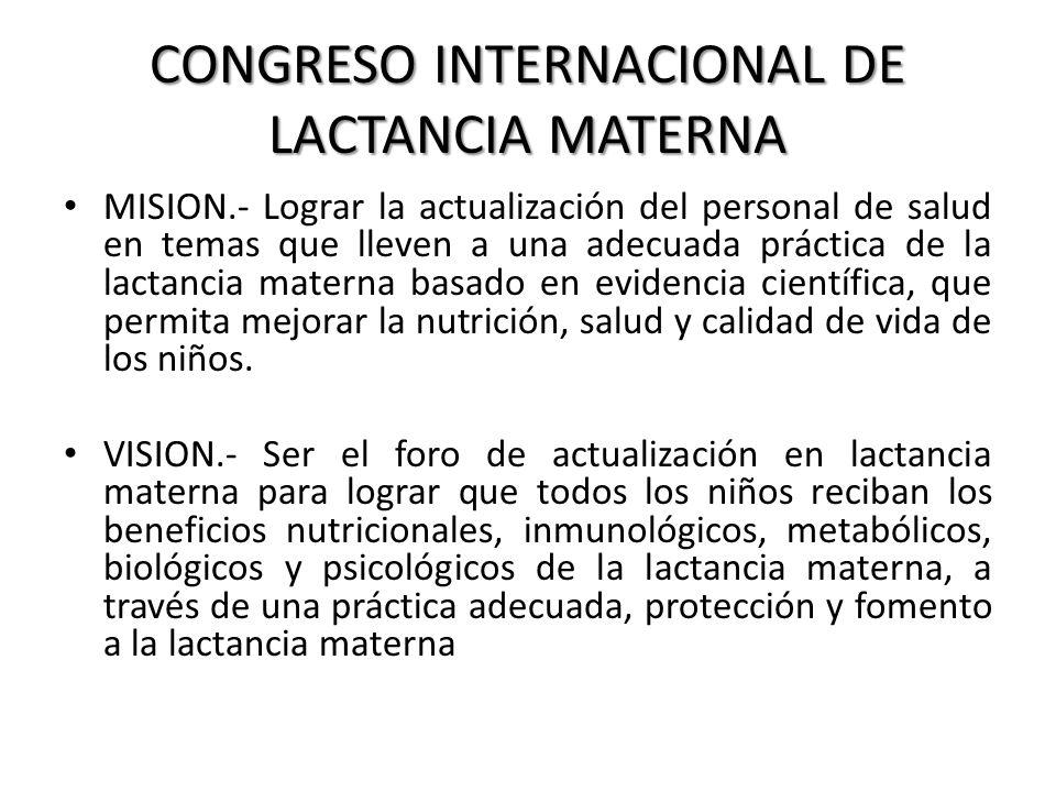 CONGRESO INTERNACIONAL DE LACTANCIA MATERNA MISION.- Lograr la actualización del personal de salud en temas que lleven a una adecuada práctica de la l