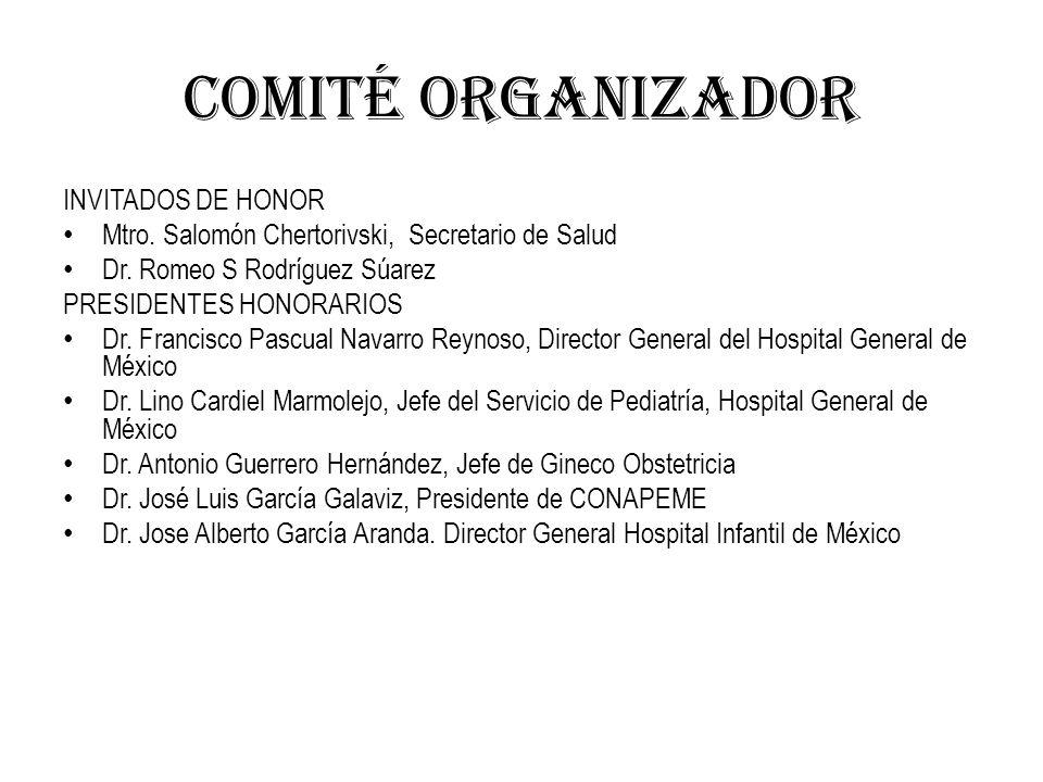 COMITÉ ORGANIZADOR INVITADOS DE HONOR Mtro. Salomón Chertorivski, Secretario de Salud Dr. Romeo S Rodríguez Súarez PRESIDENTES HONORARIOS Dr. Francisc
