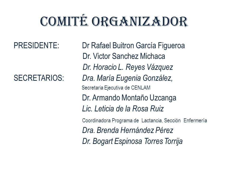 COMITÉ ORGANIZADOR PRESIDENTE: Dr Rafael Buitron García Figueroa Dr. Victor Sanchez Michaca Dr. Horacio L. Reyes Vázquez SECRETARIOS: Dra. María Eugen