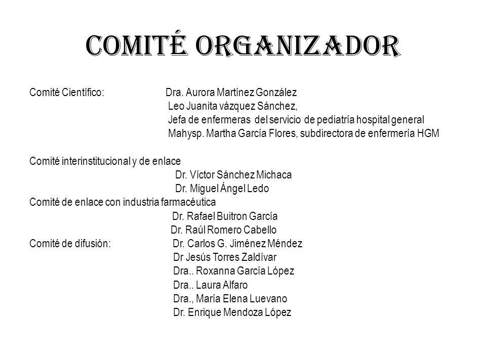 COMITÉ ORGANIZADOR Comité Científico: Dra. Aurora Martínez González Leo Juanita vázquez Sánchez, Jefa de enfermeras del servicio de pediatría hospital