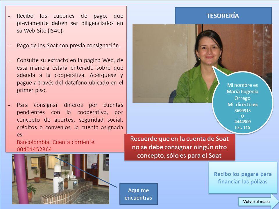 TESORERÍA -Recibo los cupones de pago, que previamente deben ser diligenciados en su Web Site (ISAC). -Pago de los Soat con previa consignación. -Cons