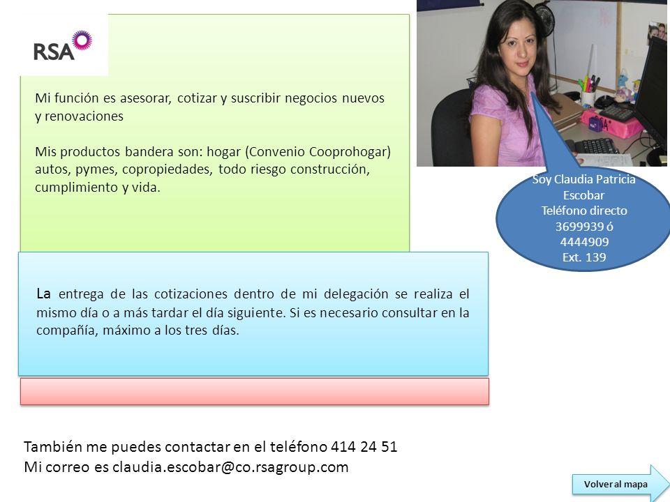 Soy Claudia Patricia Escobar Teléfono directo 3699939 ó 4444909 Ext. 139 También me puedes contactar en el teléfono 414 24 51 Mi correo es claudia.esc