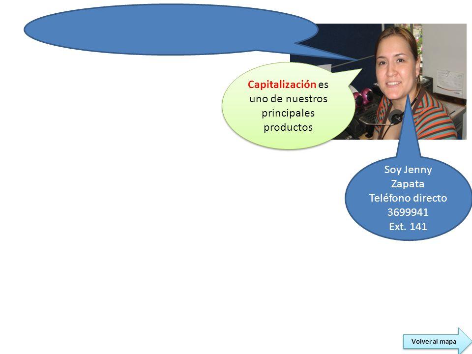 Soy Jenny Zapata Teléfono directo 3699941 Ext. 141 Capitalización es uno de nuestros principales productos Volver al mapa
