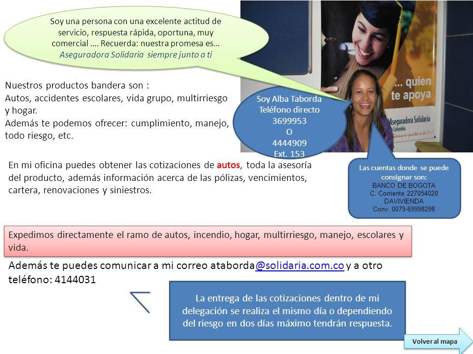 Soy Alba Taborda Teléfono directo 3699953 O 4444909 Ext. 153 Nuestros productos bandera son : Autos, accidentes escolares, vida grupo, multirriesgo y