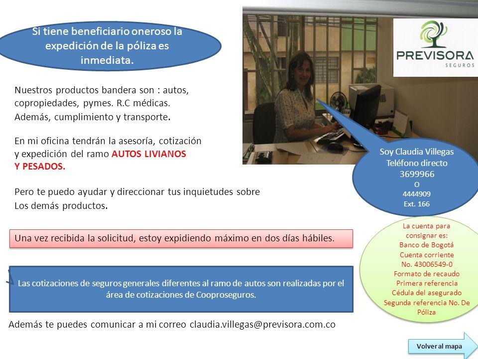 Soy Claudia Villegas Teléfono directo 3699966 O 4444909 Ext. 166 Nuestros productos bandera son : autos, copropiedades, pymes. R.C médicas. Además, cu