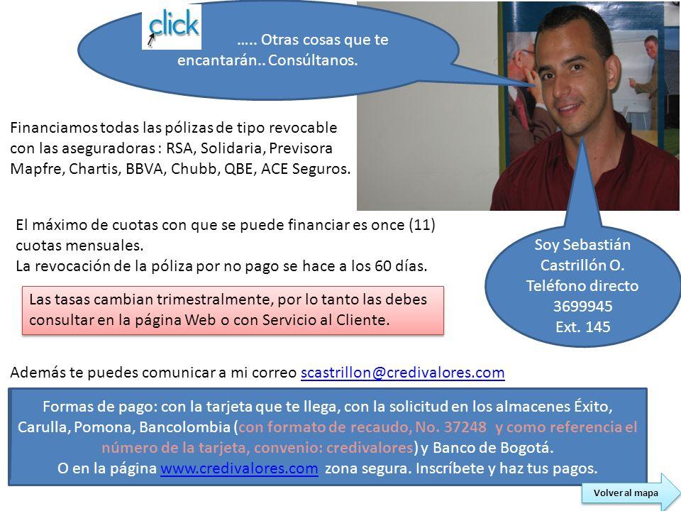 Soy Sebastián Castrillón O. Teléfono directo 3699945 Ext. 145 Financiamos todas las pólizas de tipo revocable con las aseguradoras : RSA, Solidaria, P