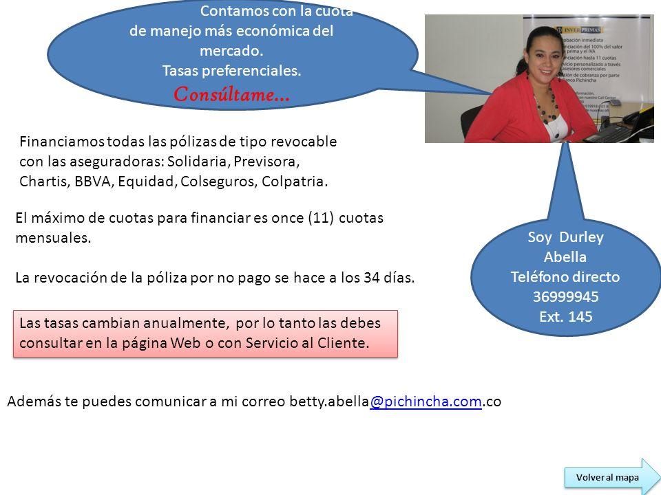 Soy Durley Abella Teléfono directo 36999945 Ext. 145 Financiamos todas las pólizas de tipo revocable con las aseguradoras: Solidaria, Previsora, Chart