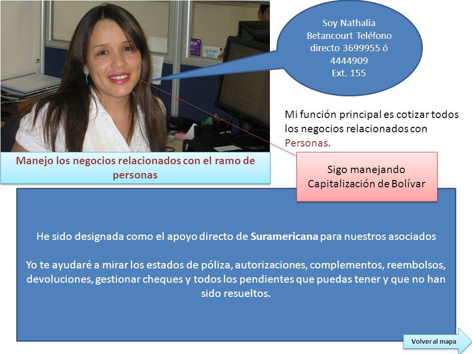 He sido designada como el apoyo directo de Suramericana para nuestros asociados Yo te ayudaré a mirar los estados de póliza, autorizaciones, complemen
