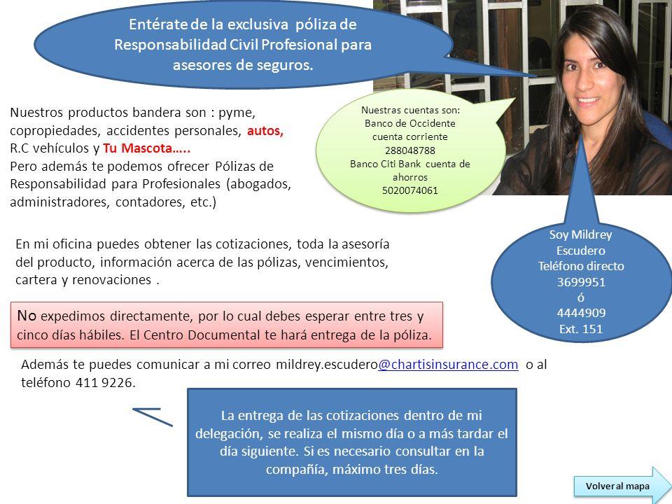 Soy Mildrey Escudero Teléfono directo 3699951 ó 4444909 Ext. 151 Nuestros productos bandera son : pyme, copropiedades, accidentes personales, autos, R