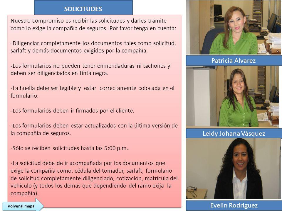 SOLICITUDES Patricia Alvarez Leidy Johana Vásquez Evelin Rodriguez Nuestro compromiso es recibir las solicitudes y darles trámite como lo exige la com