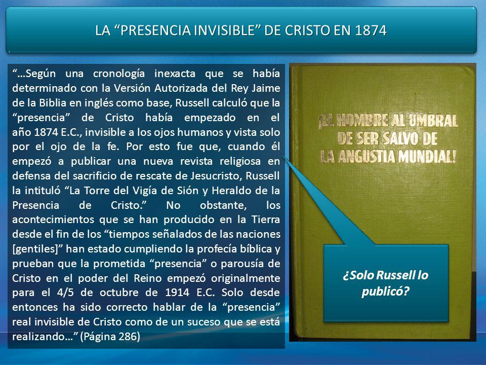 LA PRESENCIA INVISIBLE DE CRISTO EN 1874 …Según una cronología inexacta que se había determinado con la Versión Autorizada del Rey Jaime de la Biblia