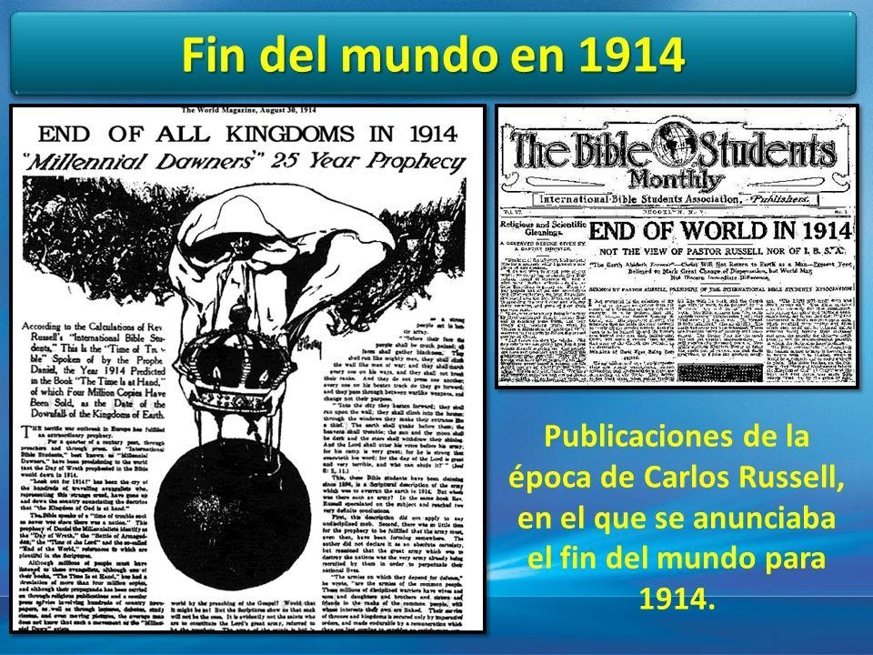 Fin del mundo en 1914 Publicaciones de la época de Carlos Russell, en el que se anunciaba el fin del mundo para 1914.