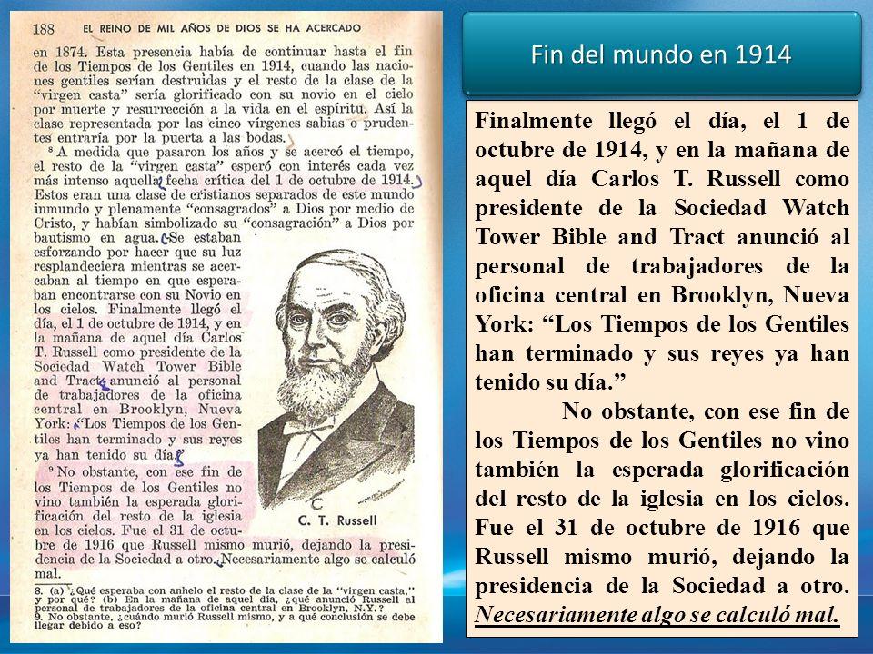 Finalmente llegó el día, el 1 de octubre de 1914, y en la mañana de aquel día Carlos T. Russell como presidente de la Sociedad Watch Tower Bible and T