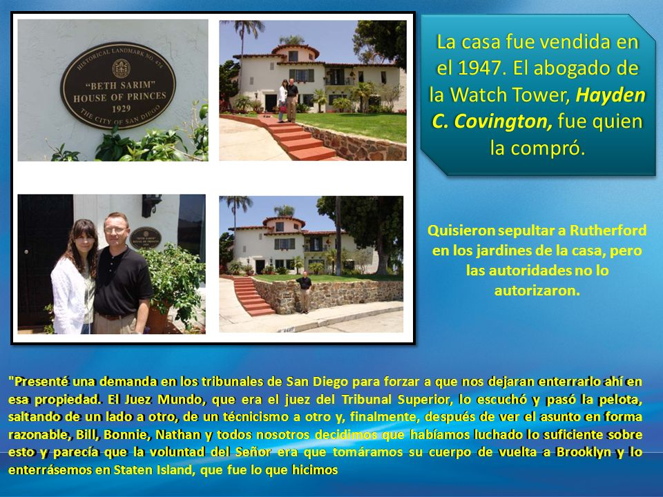 La casa fue vendida en el 1947. El abogado de la Watch Tower, Hayden C. Covington, fue quien la compró.