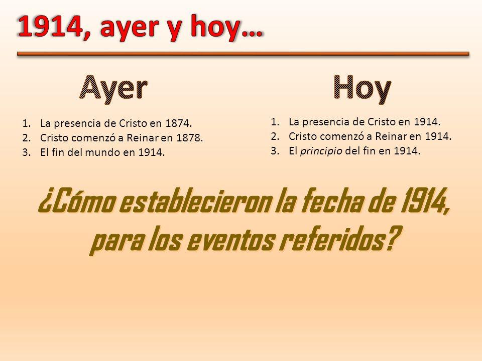 1.La presencia de Cristo en 1874. 2.Cristo comenzó a Reinar en 1878. 3.El fin del mundo en 1914. 1.La presencia de Cristo en 1914. 2.Cristo comenzó a