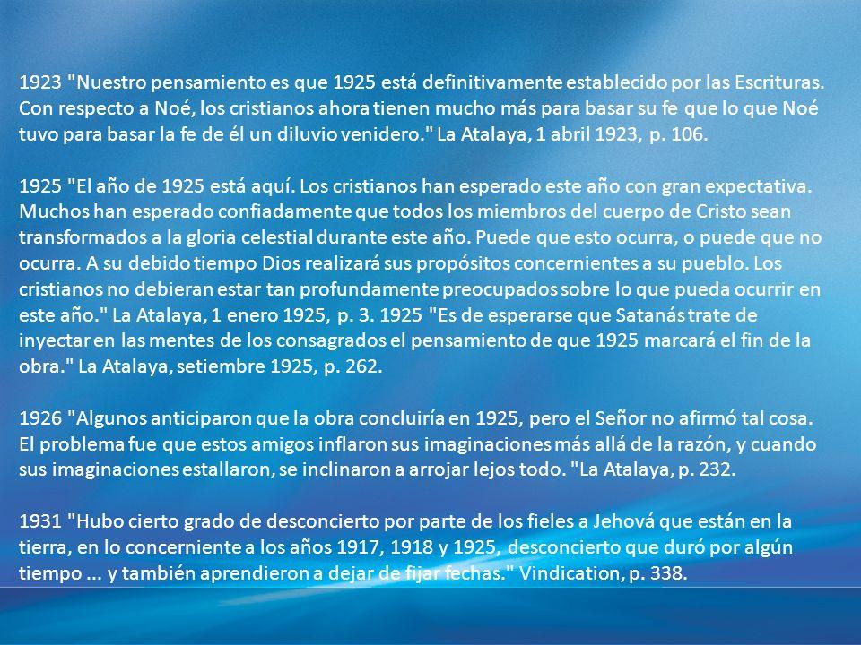 1923 Nuestro pensamiento es que 1925 está definitivamente establecido por las Escrituras.