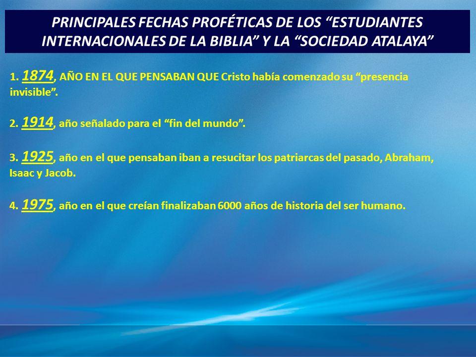 PRINCIPALES FECHAS PROFÉTICAS DE LOS ESTUDIANTES INTERNACIONALES DE LA BIBLIA Y LA SOCIEDAD ATALAYA 4.