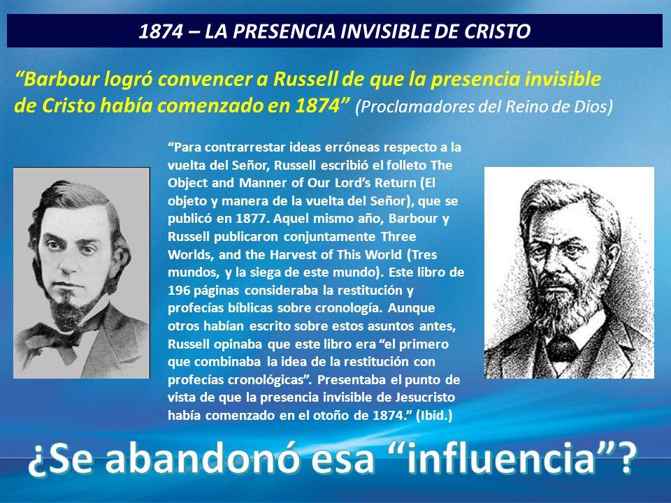 1874 – LA PRESENCIA INVISIBLE DE CRISTO Barbour logró convencer a Russell de que la presencia invisible de Cristo había comenzado en 1874 (Proclamador