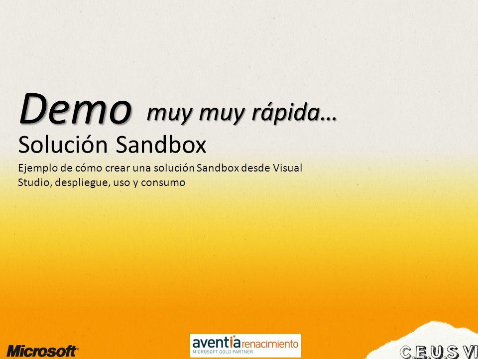 Solución Sandbox Demo Ejemplo de cómo crear una solución Sandbox desde Visual Studio, despliegue, uso y consumo muy muy rápida…