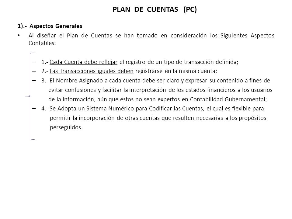 1).- Aspectos Generales Al diseñar el Plan de Cuentas se han tomado en consideración los Siguientes Aspectos Contables: – 1.- Cada Cuenta debe refleja