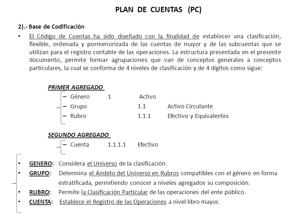 2).- Base de Codificación El Código de Cuentas ha sido diseñado con la finalidad de establecer una clasificación, flexible, ordenada y pormenorizada d