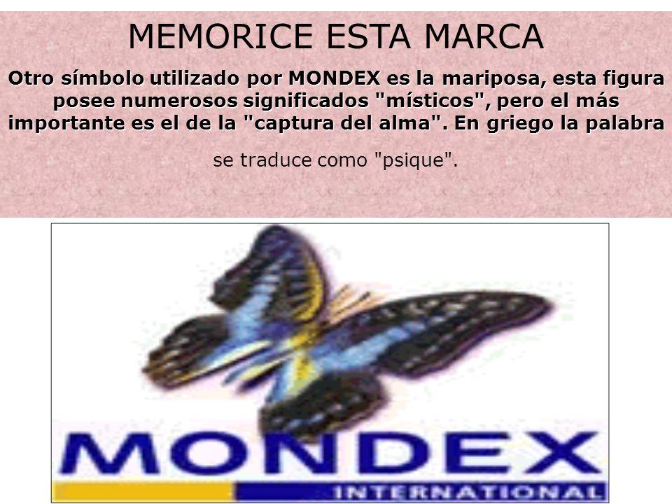 MEMORICE ESTA MARCA Otro símbolo utilizado por MONDEX es la mariposa, esta figura posee numerosos significados místicos , pero el más importante es el de la captura del alma .