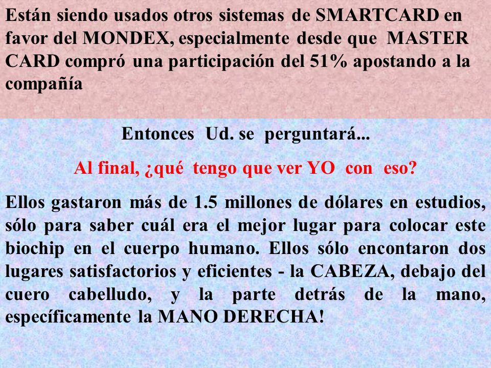 Están siendo usados otros sistemas de SMARTCARD en favor del MONDEX, especialmente desde que MASTER CARD compró una participación del 51% apostando a la compañía Entonces Ud.