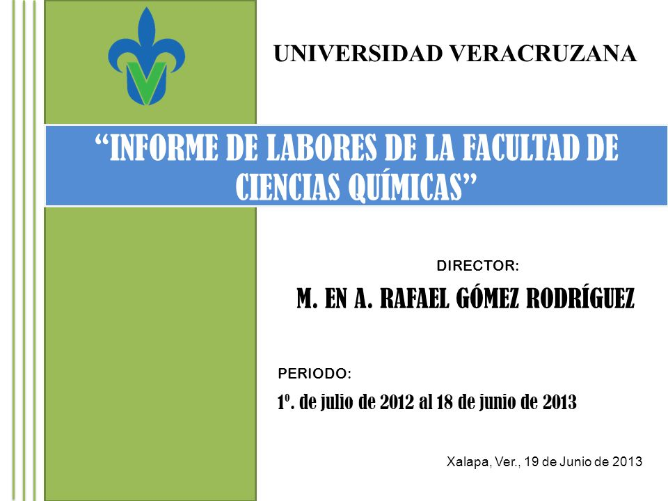 UNIVERSIDAD VERACRUZANA INFORME DE LABORES DE LA FACULTAD DE CIENCIAS QUÍMICAS DIRECTOR: M.