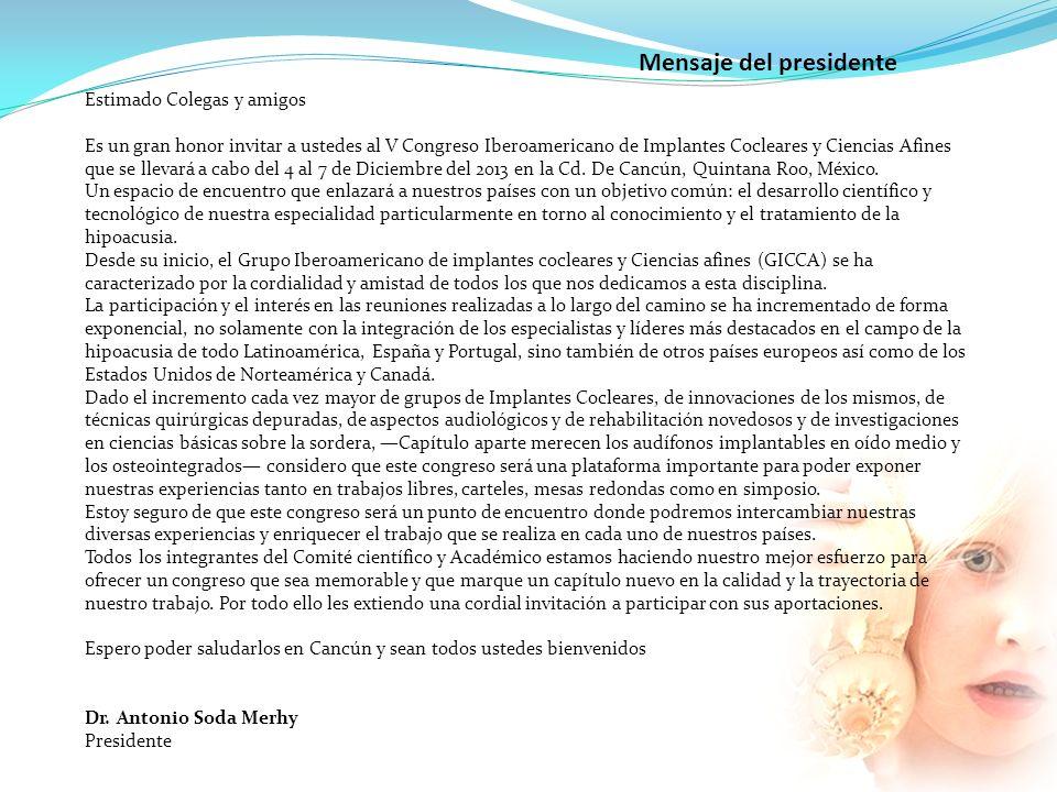 Estimado Colegas y amigos Es un gran honor invitar a ustedes al V Congreso Iberoamericano de Implantes Cocleares y Ciencias Afines que se llevará a ca