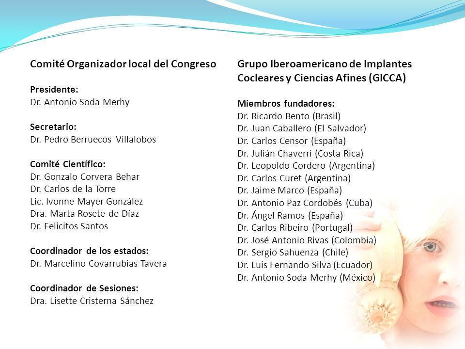 Comité Organizador local del Congreso Presidente: Dr. Antonio Soda Merhy Secretario: Dr. Pedro Berruecos Villalobos Comité Científico: Dr. Gonzalo Cor