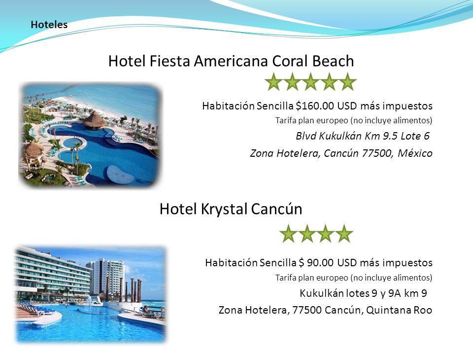 Hotel Fiesta Americana Coral Beach Habitación Sencilla $160.00 USD más impuestos Tarifa plan europeo (no incluye alimentos) Blvd Kukulkán Km 9.5 Lote