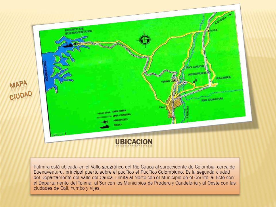 Palmira está ubicada en el Valle geográfico del Río Cauca al suroccidente de Colombia, cerca de Buenaventura, principal puerto sobre el pacífico el Pa