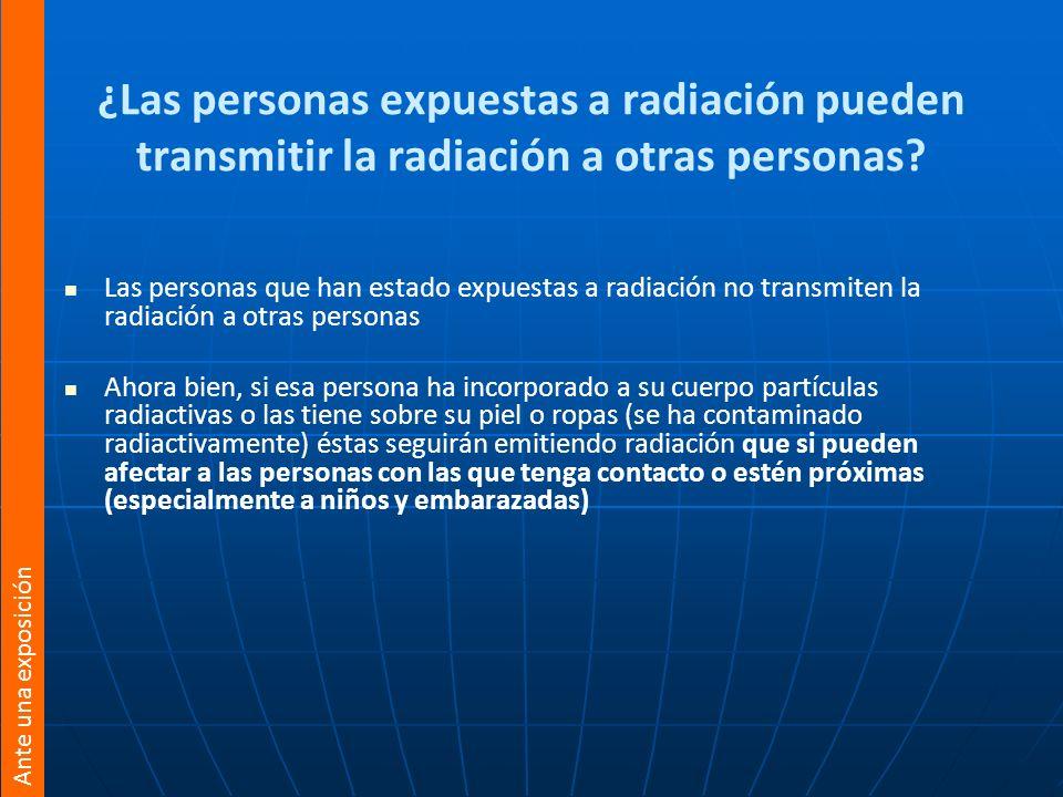 ¿Las personas expuestas a radiación pueden transmitir la radiación a otras personas? Las personas que han estado expuestas a radiación no transmiten l