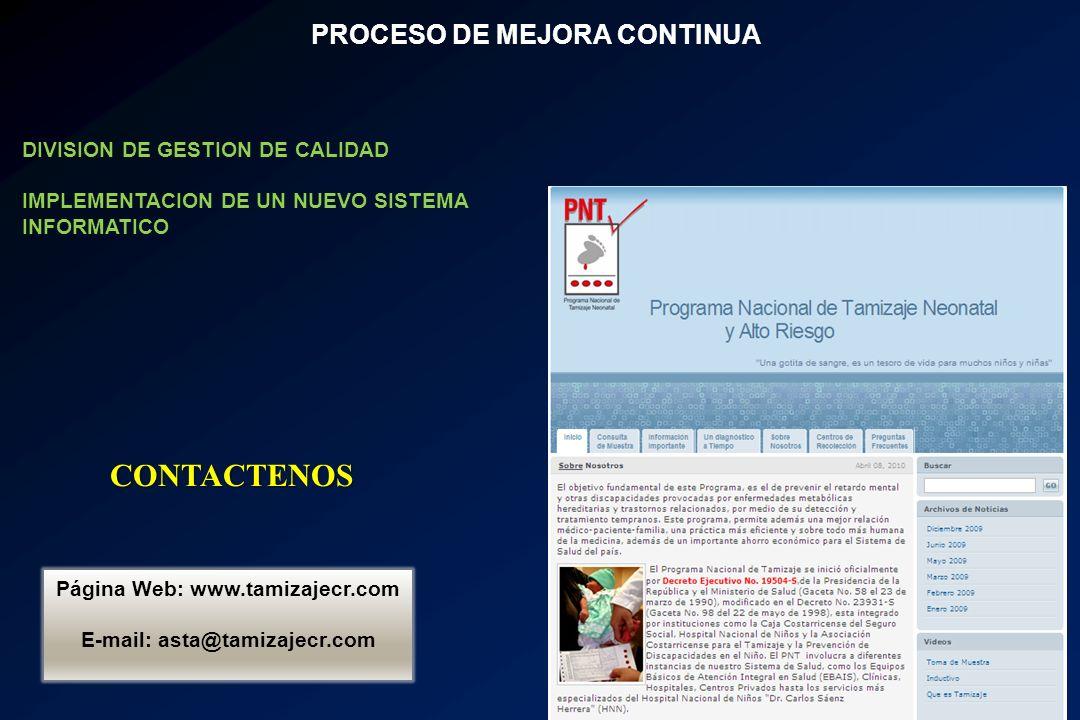 PROCESO DE MEJORA CONTINUA DIVISION DE GESTION DE CALIDAD IMPLEMENTACION DE UN NUEVO SISTEMA INFORMATICO Página Web: www.tamizajecr.com E-mail: asta@t