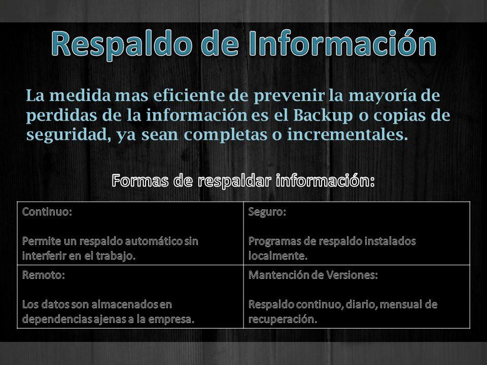 La medida mas eficiente de prevenir la mayoría de perdidas de la información es el Backup o copias de seguridad, ya sean completas o incrementales.