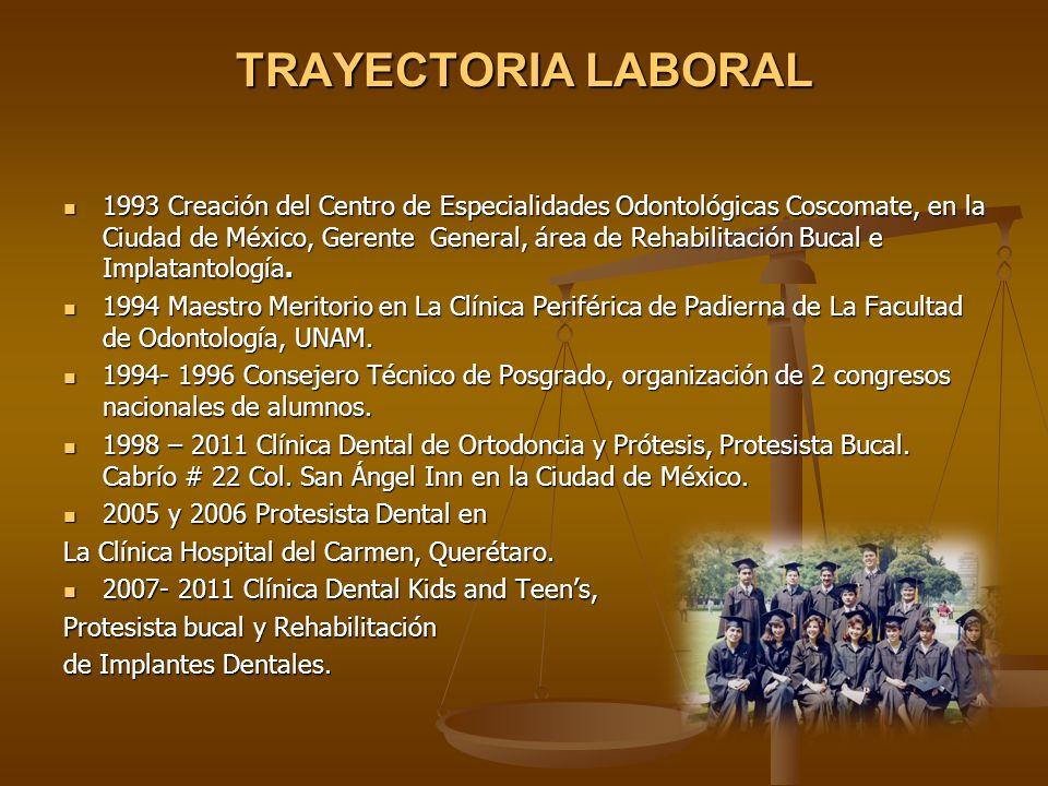 TRAYECTORIA LABORAL 1993 Creación del Centro de Especialidades Odontológicas Coscomate, en la Ciudad de México, Gerente General, área de Rehabilitació