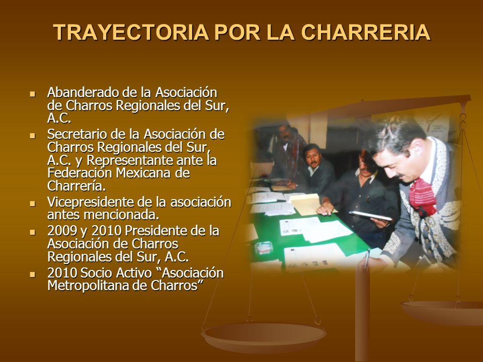 TRAYECTORIA POR LA CHARRERIA Abanderado de la Asociación de Charros Regionales del Sur, A.C. Abanderado de la Asociación de Charros Regionales del Sur