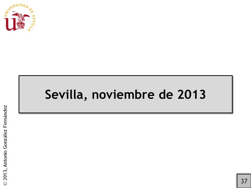 © 2013, Antonio González Fernández Sevilla, noviembre de 2013 37