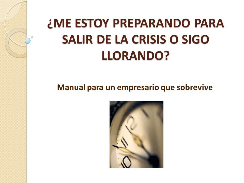 ¿ME ESTOY PREPARANDO PARA SALIR DE LA CRISIS O SIGO LLORANDO.