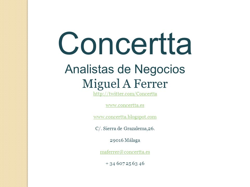 Concertta Analistas de Negocios Miguel A Ferrer http://twitter.com/Concertta www.concertta.es www.concertta.blogspot.com C/. Sierra de Grazalema,26. 2