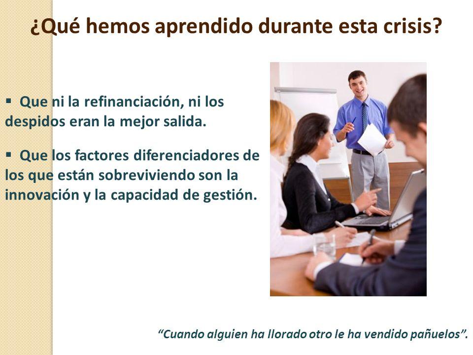 ¿Qué hemos aprendido durante esta crisis? Que ni la refinanciación, ni los despidos eran la mejor salida. Que los factores diferenciadores de los que