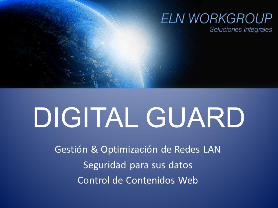 DIGITAL GUARD Gestión & Optimización de Redes LAN Seguridad para sus datos Control de Contenidos Web