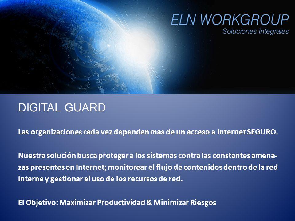 DIGITAL GUARD Las organizaciones cada vez dependen mas de un acceso a Internet SEGURO.