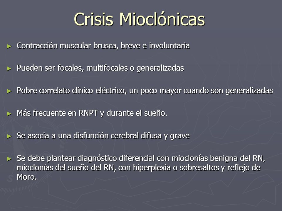 Crisis Mioclónicas Contracción muscular brusca, breve e involuntaria Contracción muscular brusca, breve e involuntaria Pueden ser focales, multifocale