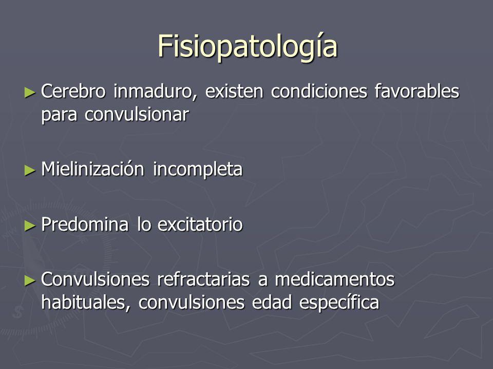Fisiopatología Cerebro inmaduro, existen condiciones favorables para convulsionar Cerebro inmaduro, existen condiciones favorables para convulsionar M