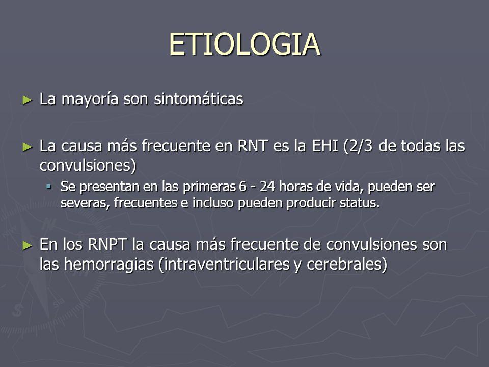 ETIOLOGIA La mayoría son sintomáticas La mayoría son sintomáticas La causa más frecuente en RNT es la EHI (2/3 de todas las convulsiones) La causa más