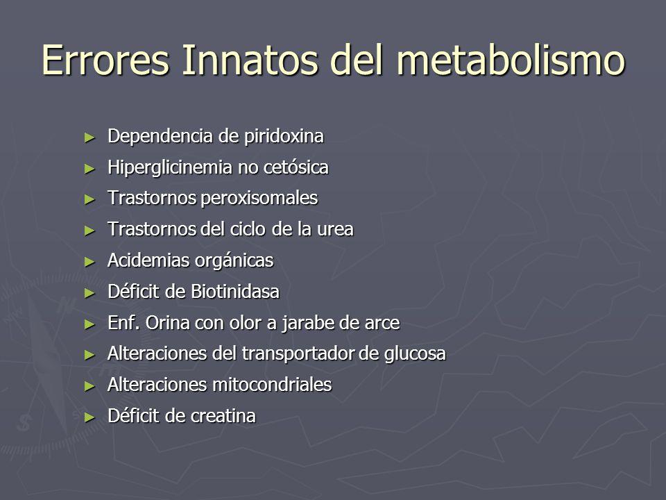 Errores Innatos del metabolismo Dependencia de piridoxina Dependencia de piridoxina Hiperglicinemia no cetósica Hiperglicinemia no cetósica Trastornos