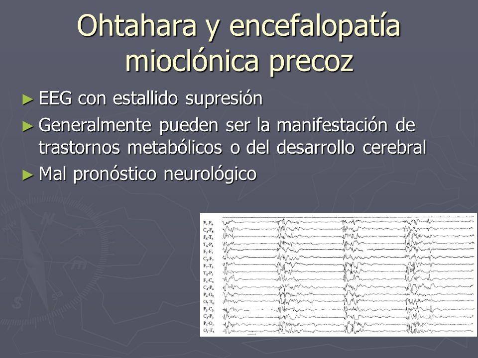 Ohtahara y encefalopatía mioclónica precoz EEG con estallido supresión EEG con estallido supresión Generalmente pueden ser la manifestación de trastor